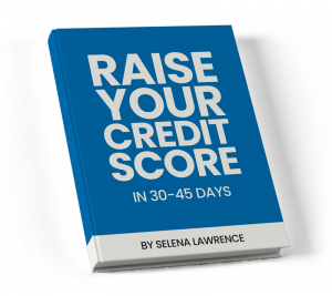 Raise your credit score in 30-45 days blue and white ebook cover, by Selena Lawrence.